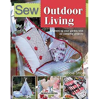 Sew Outdoor Living - Brighten Up Your Garden with 22 Colourful Project