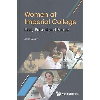 Women At Imperial College; Past - Present And Future by Anne Barrett