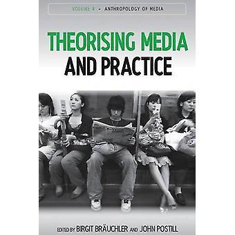 Theorising Media and Practice by Birgit Brauchler - John Postill - 97