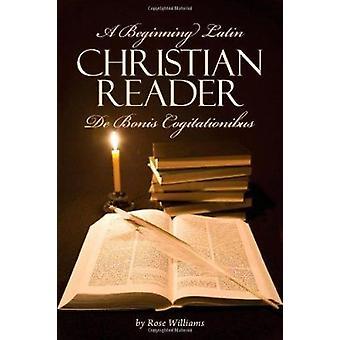 A Beginning Latin Christian Reader - de Bonis Cogitationibus by Rose W