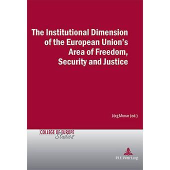 The Institutional Dimension of the European Union's Area of Freedom -