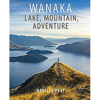 Wanaka - Lake - Mountain - Adventure by Neville Peat - 9781988531366 B