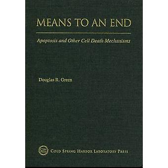 Means to an End - Apoptosis and Other Cell Death Mechanisms by Douglas