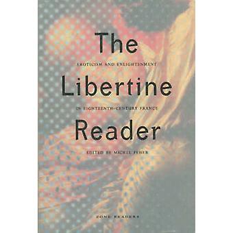The Libertine Reader - Eroticism and Enlightenment in Eighteenth-centu