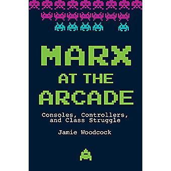 Marx à l'Arcade - Consoles - Controllers - et Class Struggle par Ja