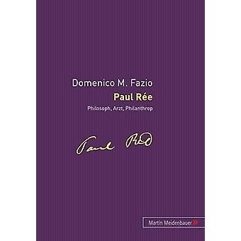 Paul Ree - Philosoph - Arzt - Philantrop by Domenico M Fazio - 978389