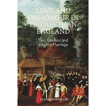 Love and Dishonour in Elizabethan England - Two Families and a Failed