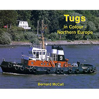 Tugs in Colour - Northern Europe by Bernard McCall - 9781902953502 Bo