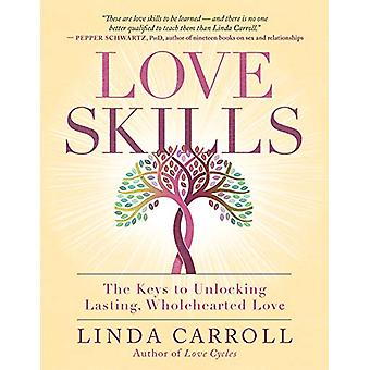 Love Skills - The Keys to Unlocking Lasting - Wholehearted Love by Lin