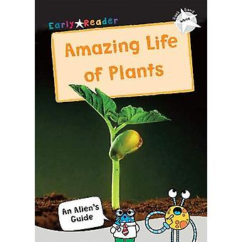 The Amazing Life of Plants - (White Non-Fiction Early Reader) by Maver