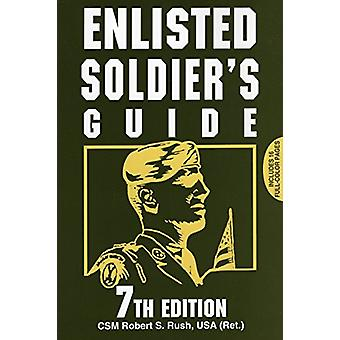 Enlisted Soldier's Guide by CSM.(Ret.) Robert S. Rush - 9780811733120
