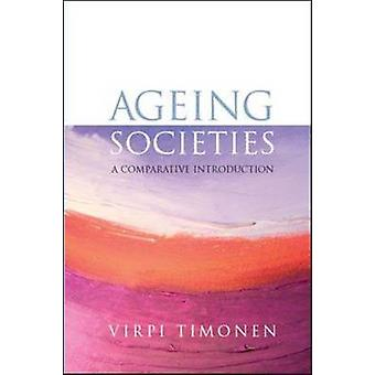 Ageing Societies - A Comparative Introduction by Virpi Timonen - 97803