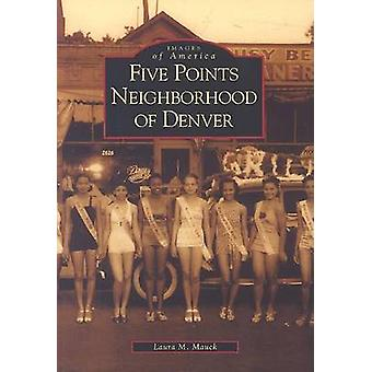 Five Points Neighborhood of Denver by Laura M Mauck - 9780738518701 B