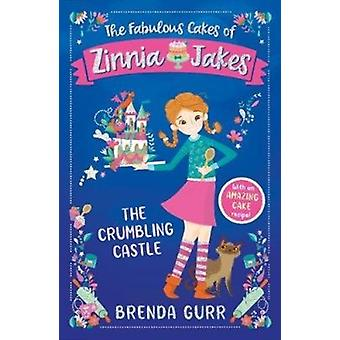 The Fabulous Cakes of Zinnia Jakes The Crumbling Castle by Gurr & Brenda