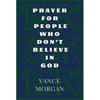 Prayer for People Who Dont Believe in God by Morgan & Vance