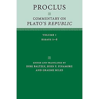 Proclus Commentary on Platos Republic Volume 1 by Edited and translated by Dirk Baltzly & Edited and translated by John F Finamore & Edited and translated by Graeme Miles