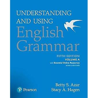 Understanding and Using English Grammar Volume A with Essential Online Resources by Azar & Betty SAzar & Betty S.Hagen & Stacy A.Hagen & Stacy A.