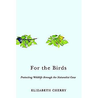 Voor de vogels: Bescherming van wilde dieren door middel van de naturalistische blik (natuur, samenleving en cultuur)