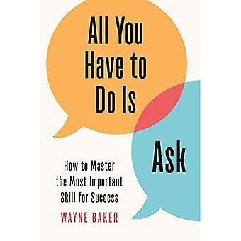 Alles wat je hoeft te doen is vragen: Hoe de belangrijkste vaardigheid voor succes meester