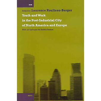 Youth and Work in the Post-Industrial City of North America and Europ