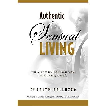 Authentic Sensual Living by Charlyn Belluzzo - 9780578012537 Book