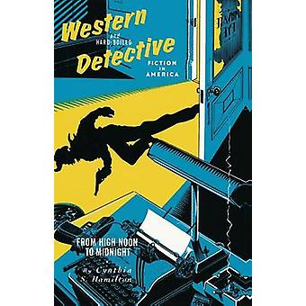 Western and Hard-Boiled Detective Fiction in America - From High Noon
