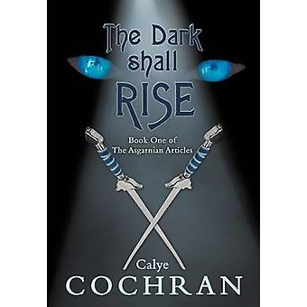 The Dark Shall Rise - Book One of The Asgarnian Articles by Calye Coch