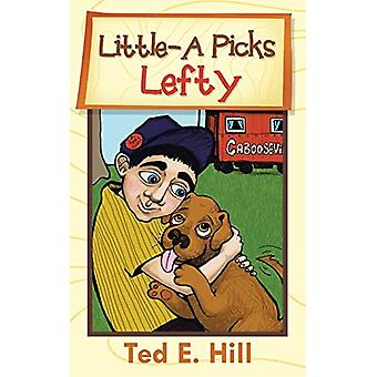 Little-A Picks Lefty by Ted E Hill - 9781462407163 Book