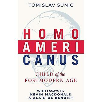 Homo Americanus - Child of the Postmodern Age by Tomislav Sunic - 9781