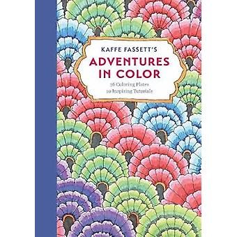 Kaffe Fassett's Adventures in Color (Adult Coloring Book): 36 Coloring Plates 10 Inspiring Tutorials