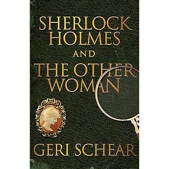 Sherlock Holmes and The Other Woman by Schear & Geri