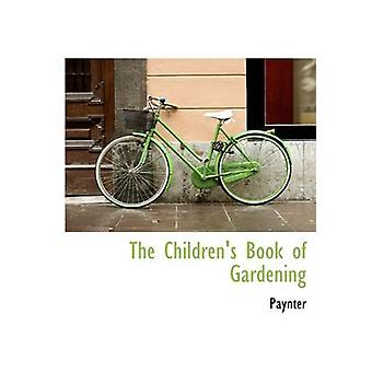 The Children's Book of Gardening by Paynter - 9781113650986 Book