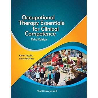 Occupational Therapy Essentials for Clinical Competence by Karen JacobsNancy MacRae