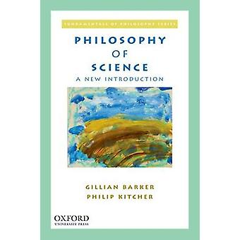 Philosophy of Science  A New Introduction by Gillian Barker & Philip Kitcher
