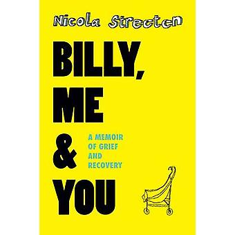 Billy Me amp You  A Memoir of Grief and Recovery by Nicola Streeten