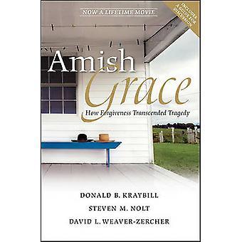 Amische Anmut - wie Vergebung überwunden Tragödie von Donald B. Kraybil