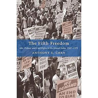 The Fifth Freedom - Jobs - Politics - and Civil Rights in the United S