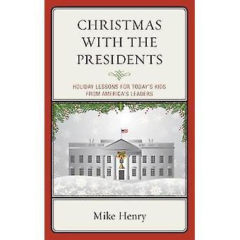 Christmas With the Presidents - Holiday Lessons for Today's Kids from