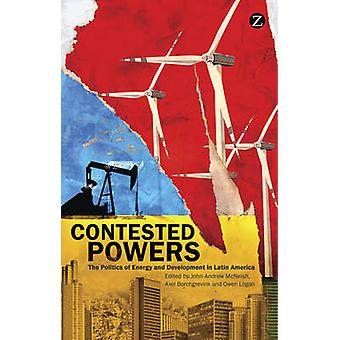 Contested Powers - The Politics of Energy and Development in Latin Ame