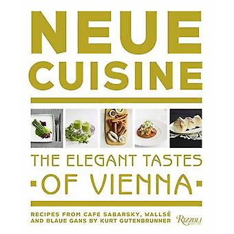 Neue Cuisine - The Elegant Tastes of Vienna - Recipes from Cafe Sabarsk
