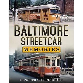 Baltimore Streetcar Erinnerungen durch Kenneth C. Springirth - 9781634990349