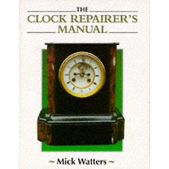 The Clock Repairer's Manual by Mick Watters - 9781852239602 Book