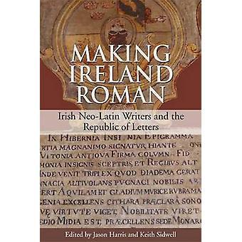 Making Ireland Roman - Irish Neo-Latin Writers and the Republic of Let