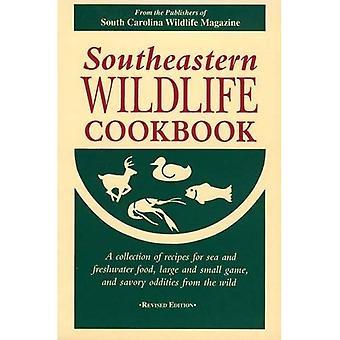 Jugovzhodna Wildlife kookboek: Een verzameling van recepten voor zee en zoetwater-voedsel, grote en kleine spel en hartige Rariteitenkabinet uit het Wild