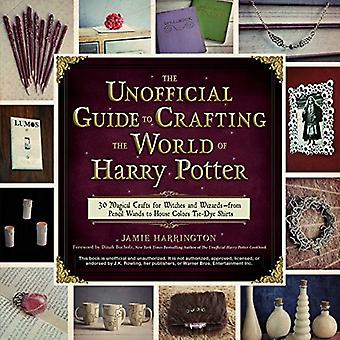 The Unofficial Guide to Crafting the World of Harry Potter: 30 Magical Crafts for Witches and Wizards - from Pencil Wands to House Colors Tie-Dye Shirts