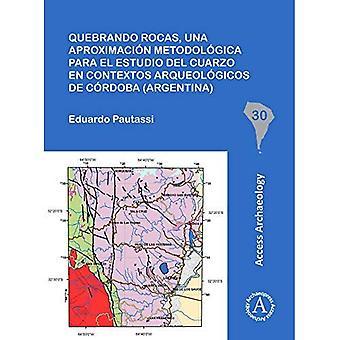 Quebrando rocas, una aproximacion metodologica para el estudio del cuarzo sv contextos arqueologicos de Cordoba (Argentina) (South American arkeologi-serien)