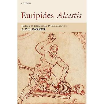Euripides Alcestis With Introduction and Commentary by Parker & L. P. E.
