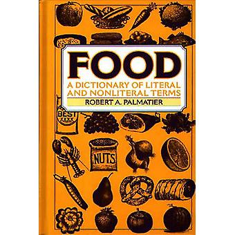 Food A Dictionary of Literal and Nonliteral Terms by Palmatier & Robert A.