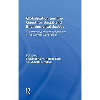 Globalisierung und das Streben nach sozialer und ökologischer Gerechtigkeit die Relevanz des Völkerrechts in einer sich entwickelnden Weltordnung von Alam & Shawkat