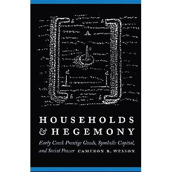 Households and Hegemony Early Creek Prestige Goods Symbolic Capital and Social Power by Wesson & Cameron B.